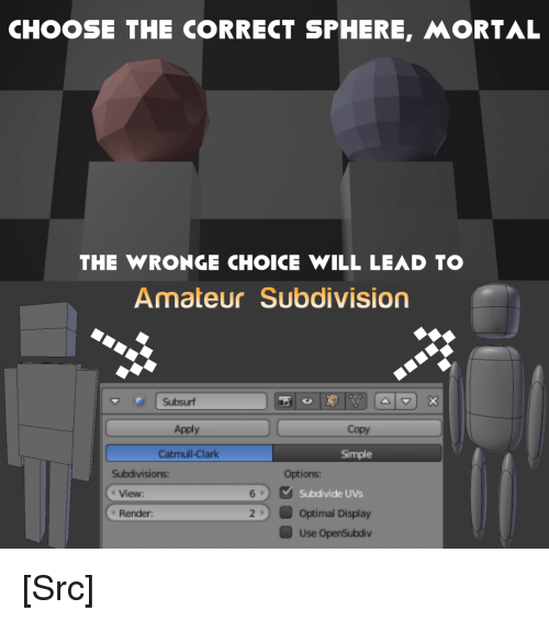Reddit, Simple, and Com: CHOOSE THE CORRECT SPHERE, MORTAL  THE WRONGE CHOICE WILL LEAD TO  Amateur Subdivision  Subsurf  Apply  Copy  Catmull-Clark  Simple  Subdivisions  Options  t View  Subdivide UVs  Optimal Display  Use OpenSubdiv  6  Render [Src]