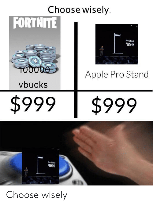 Choose Wisely: Choose wisely  FORTNITE  Pro Stand  $999  T00000  Apple Pro Stand  vbucks  $999  $999  Pro Stand  666 Choose wisely