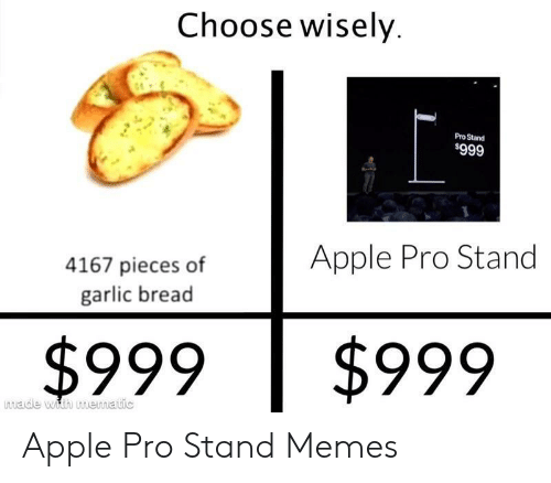 Choose Wisely: Choose wisely  Pro Stand  $999  Apple Pro Stand  4167 pieces of  garlic bread  $999  $999  made with mematic Apple Pro Stand Memes