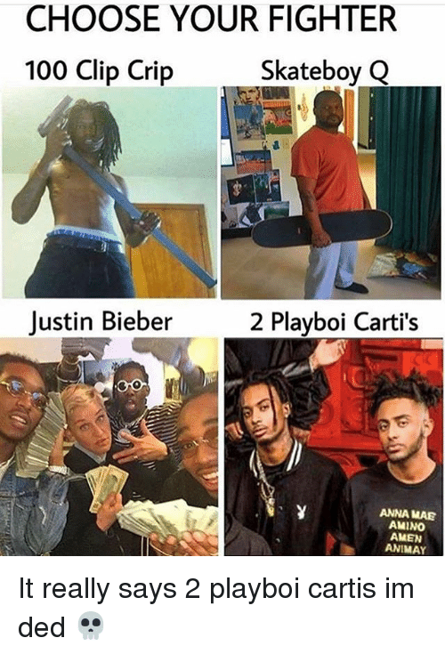 Dedded: CHOOSE YOUR FIGHTER  100 Clip Crip  SkateboyQ  Justin Bieber2 Playboi Carti's  ANNA MAE  AMINO  AMEN  ANIMAY It really says 2 playboi cartis im ded 💀