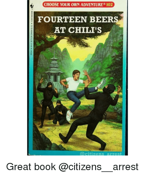 chilis: CHOOSE YOUR OWN ADVENTURE 102  FOURTEEN BEERS  AT CHILI'S  @citizens arrest Great book @citizens__arrest