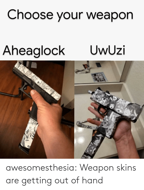 Getting Out Of Hand: Choose your weapon  UwUzi  Aheaglock awesomesthesia:  Weapon skins are getting out of hand
