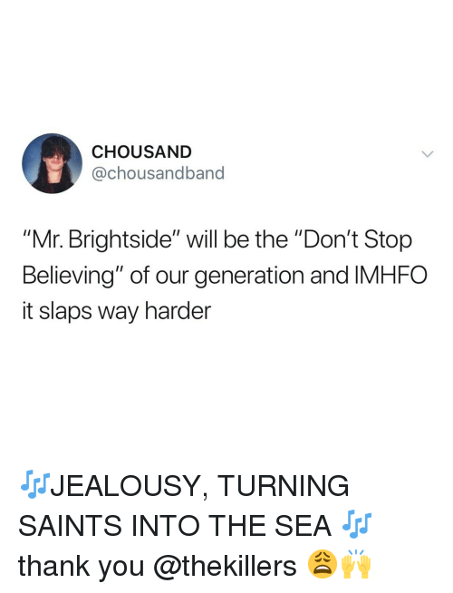 """into-the-sea: CHOUSAND  @chousandband  """"Mr. Brightside"""" will be the """"Don't Stop  Believing"""" of our generation and IMHFO  it slaps way harder 🎶JEALOUSY, TURNING SAINTS INTO THE SEA 🎶 thank you @thekillers 😩🙌"""
