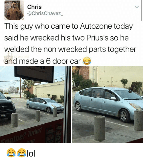 Carli: Chris  @ChrisChavez  This guy who came to Autozone today  said he wrecked his two Prius's so he  welded the non wrecked parts together  and made a 6 door car 😂😂lol