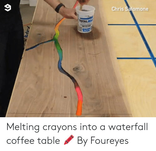 melting: Chris Salomone  TOTALBO  QUART  LTER Melting crayons into a waterfall coffee table 🖍  By Foureyes