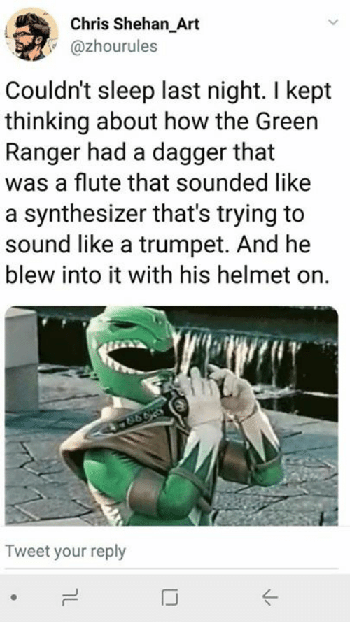 synthesizer: Chris Shehan_Art  @zhourules  Couldn't sleep last night. I kept  thinking about how the Green  Ranger had a dagger that  was a flute that sounded like  a synthesizer that's trying to  sound like a trumpet. And he  blew into it with his helmet on.  Tweet your reply