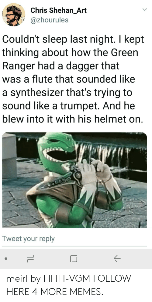 synthesizer: Chris Shehan_Art  @zhourules  Couldn't sleep last night. I kept  thinking about how the Green  Ranger had a dagger that  was a flute that sounded like  a synthesizer that's trying to  sound like a trumpet. And he  blew into it with his helmet on.  Tweet your reply  IJ meirl by HHH-VGM FOLLOW HERE 4 MORE MEMES.