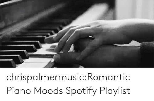 Moods: chrispalmermusic:Romantic Piano Moods Spotify Playlist