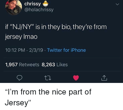 """Iphone, Twitter, and Nice: chrissy  @holachrissy  if """"NJ/NY"""" is in they bio, they're from  jersey Imao  10:12 PM 2/3/19 Twitter for iPhone  1,957 Retweets 8,263 Likes """"I'm from the nice part of Jersey"""""""