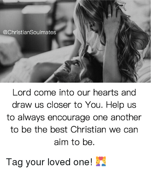 aime: @Christian Soulmates  Lord come into our hearts and  draw us closer to You. Help us  to always encourage one another  to be the best Christian we can  aim to be. Tag your loved one! 💑