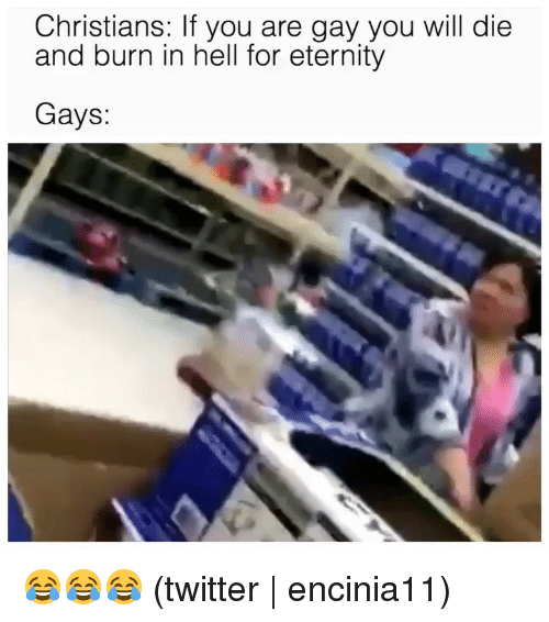 Twitter, Grindr, and Eternity: Christians: If you are gay you will die  and burn in hell for eternity  Gays: 😂😂😂 (twitter | encinia11)