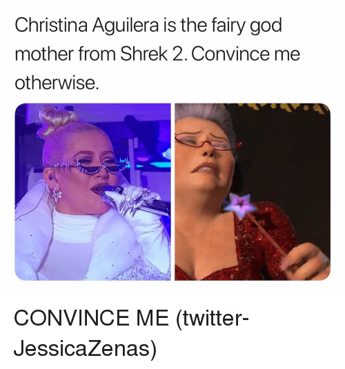 Shrek 2: Christina Aguilera is the fairy god  mother from Shrek 2, Convince me  otherwise CONVINCE ME (twitter-JessicaZenas)