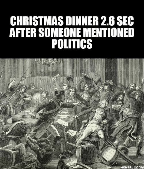 Politics: CHRISTMAS DINNER 2.6 SEC  AFTER SOMEONE MENTIONED  POLITICS  alag  slemy  MEMEFUL.COM