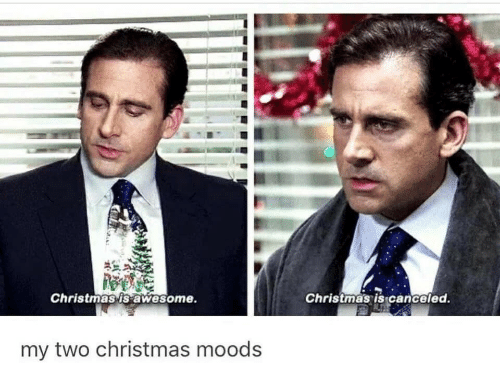 Moods: Christmas is awesome.  Christmas is canceled.  my two christmas moods