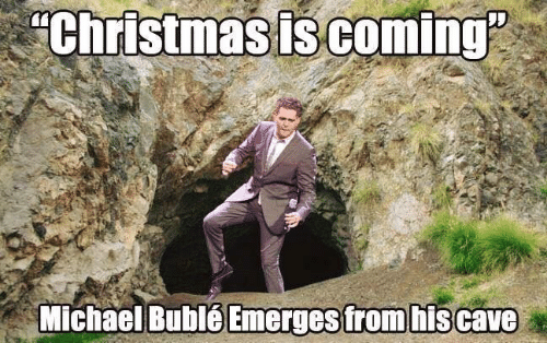 "Christmas, Michael, and Michael Buble: ""Christmas is coming""  Michael Bublé Emerges from his cave"
