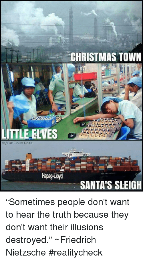 """lion roar: CHRISTMAS TOWN  LITTLE ELVES  FB/THE LION's RoAR  Loyd  Hapag  SANTA'S SLEIGH """"Sometimes people don't want to hear the truth because they don't want their illusions destroyed.""""  ~Friedrich Nietzsche #realitycheck"""