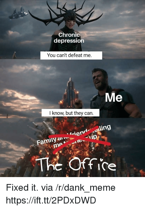 Dank, Family, and Meme: Chronic  depression  You can't defeat me.  Me  I know, but they can  iendling  Family  The Office Fixed it. via /r/dank_meme https://ift.tt/2PDxDWD