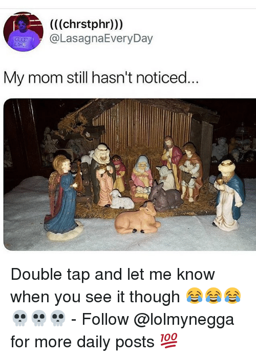 Funny, When You See It, and Mom: (((chrstphr)))  OLasa  My mom still hasn't noticed  A. Double tap and let me know when you see it though 😂😂😂💀💀💀 - Follow @lolmynegga for more daily posts 💯