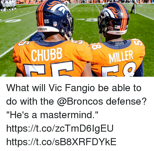 """chubb: CHUBB  MILLER What will Vic Fangio be able to do with the @Broncos defense?  """"He's a mastermind."""" https://t.co/zcTmD6IgEU https://t.co/sB8XRFDYkE"""