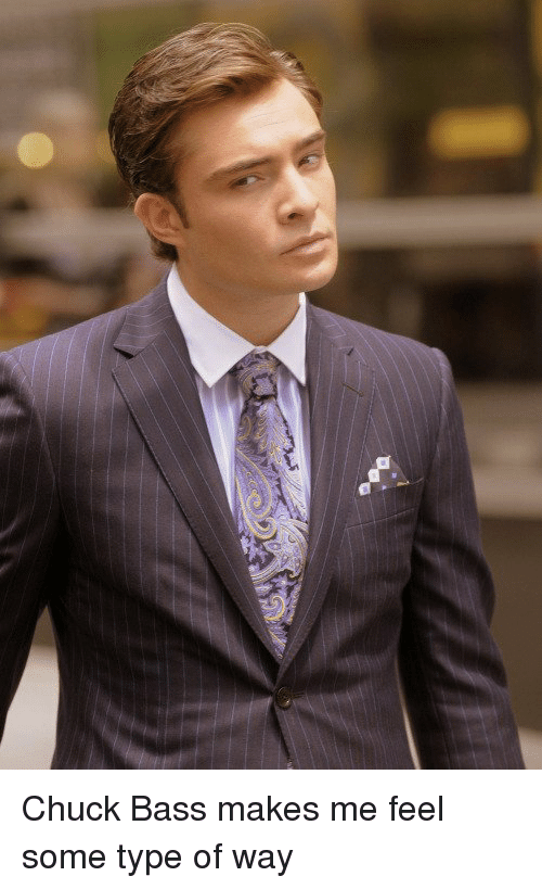 feelings some type of way: Chuck Bass makes me feel some type of way