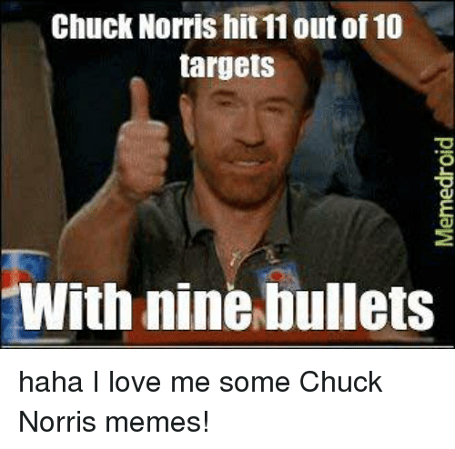 Chuck Norris, Memes, and 🤖: Chuck Norris hit 11 out of 10  targets  With nine bullets haha I love me some Chuck Norris memes!