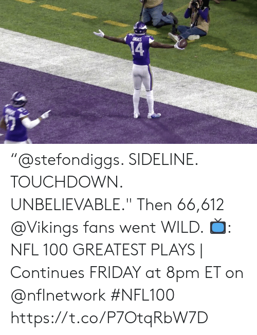 "Friday, Memes, and Nfl: CIGGS  14 ""@stefondiggs. SIDELINE. TOUCHDOWN. UNBELIEVABLE."" Then 66,612 @Vikings fans went WILD.   📺: NFL 100 GREATEST PLAYS 