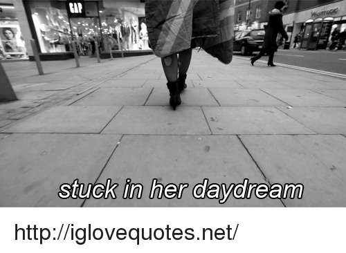 Http, Her, and Net: Cil  stuck in her daydream http://iglovequotes.net/