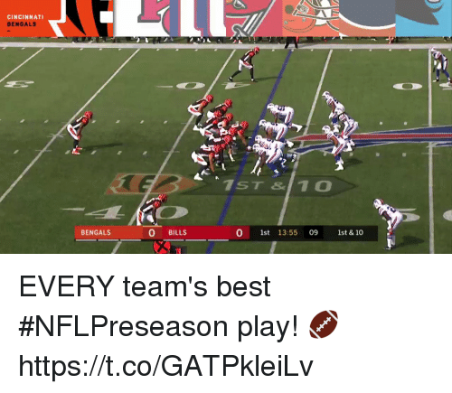 Cincinnati Bengals: CINCINNATI  BENGALS  TST &10  BENGALS  0 1st 13:55 09 1st & 10 EVERY team's best #NFLPreseason play! 🏈 https://t.co/GATPkleiLv