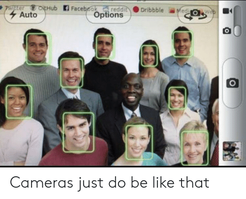 Dribbble: CitHub Facebook redd  Options  Dribbble Med  Auto Cameras just do be like that