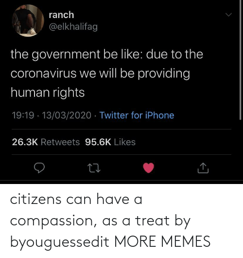 treat: citizens can have a compassion, as a treat by byouguessedit MORE MEMES