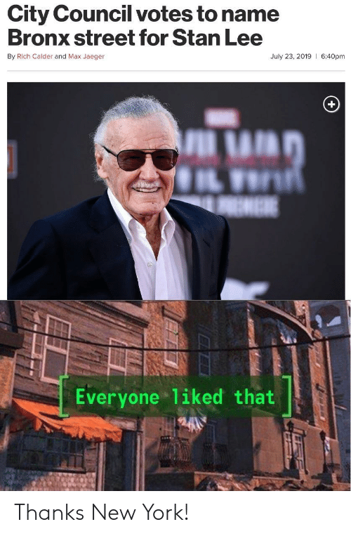 To Name: City Council votes to name  Bronx street for Stan Lee  By Rich Calder and Max Jaeger  July 23, 2019 6:40pm  EME  Everyone 1iked that Thanks New York!