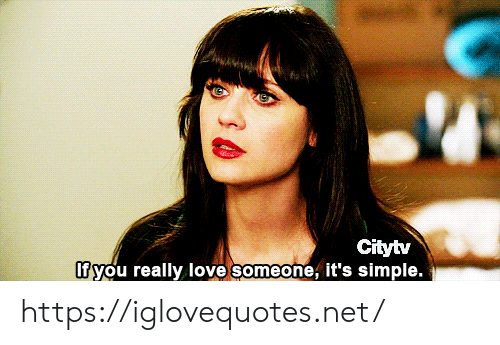 Love, Simple, and Net: Citytv  If you really love someone, it's simple. https://iglovequotes.net/