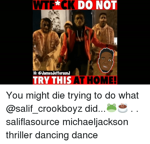 Trying To Do: CKDO NOT  IG: @JamesJeffersonJ  RY THIS AT HOME You might die trying to do what @salif_crookboyz did...🐸☕️ . . saliflasource michaeljackson thriller dancing dance