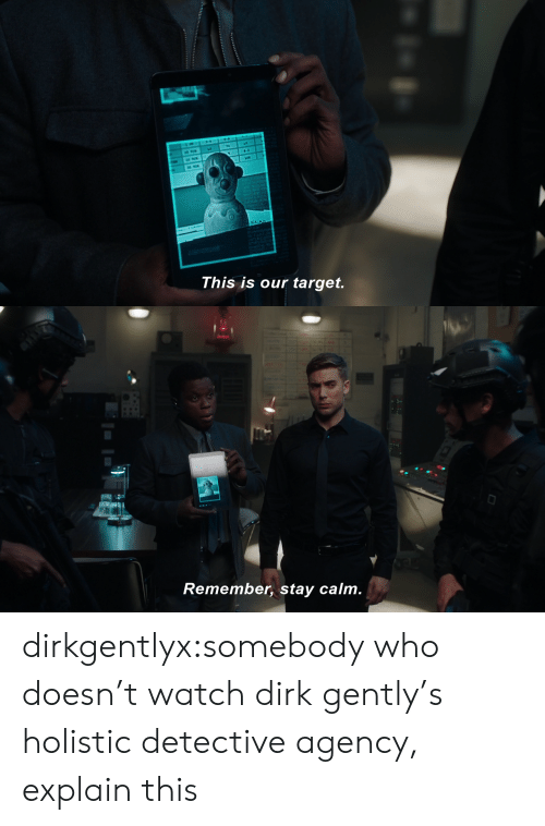Target, Tumblr, and Blog: CLA  This is our target.   Remember, stay calm. dirkgentlyx:somebody who doesn't watch dirk gently's holistic detective agency, explain this