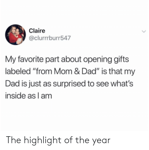 "highlight: Claire  @clurrrburr547  My favorite part about opening gifts  labeled ""from Mom & Dad"" is that my  Dad is just as surprised to see what's  inside as l am The highlight of the year"