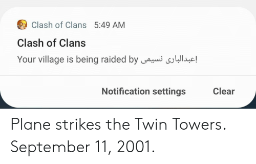 twin towers: Clash of Clans 5:49 AM  Clash of Clans  Your village is being raided by  !  Notification settings  Clear Plane strikes the Twin Towers. September 11, 2001.