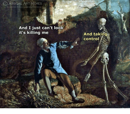 cant-look: CLASSICAL ART MEMES  facebook.com/classicalartmemes  And I just can't look  it's killing me  And taking  control