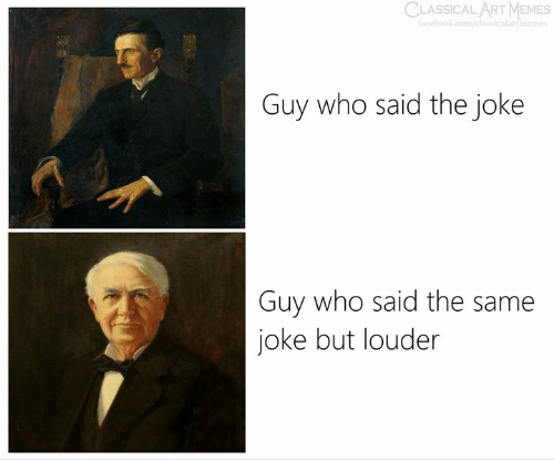 Facebook, Memes, and facebook.com: CLASSICAL ART MEMES  facebook.com/classicalartmemes  Guy who said the joke  Guy who said the same  joke but louder