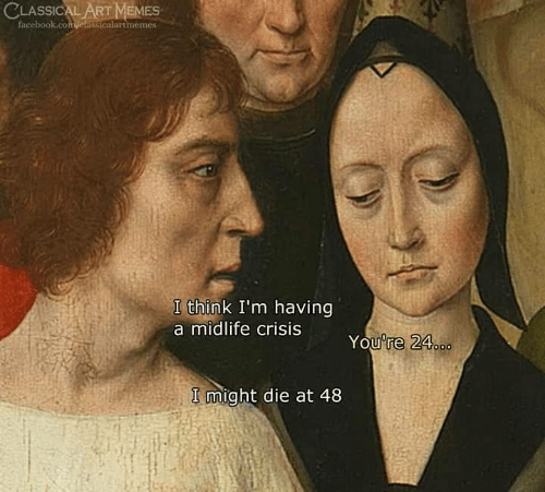 Facebook, Classical, and Crisis: CLASSICAL-ARTMEMES  facebook.comvelassicalartmemes  I think I'm having  a midlife crisis  You're 24  ooo  I might die at 48