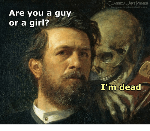 Facebook, Memes, and facebook.com: CLASSICALART MEMES  facebook.com/classicalartmemes  Are you a guy  or a girl?  I'm dead