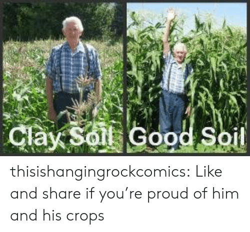 Like And Share: Clay Solt Good Soil thisishangingrockcomics:  Like and share if you're proud of him and his crops