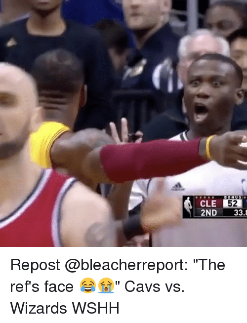"The Ref: CLE BONUS  52  2ND  33.8 Repost @bleacherreport: ""The ref's face 😂😭"" Cavs vs. Wizards WSHH"
