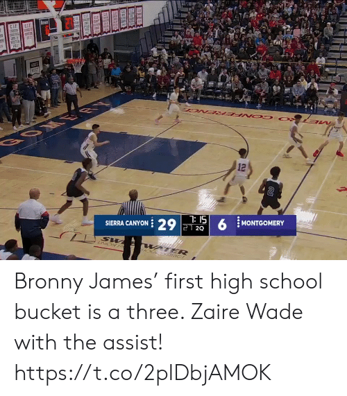 Wade: CLE  CIE  SCCEE  RESTUR  VEUS  NEZT  BOM ER  12  7: 15  SIERRA CANYON 29 21 2Q  MONTGOMERY  UNION H  WATER  STRICT Bronny James' first high school bucket is a three. Zaire Wade with the assist!   https://t.co/2pIDbjAMOK