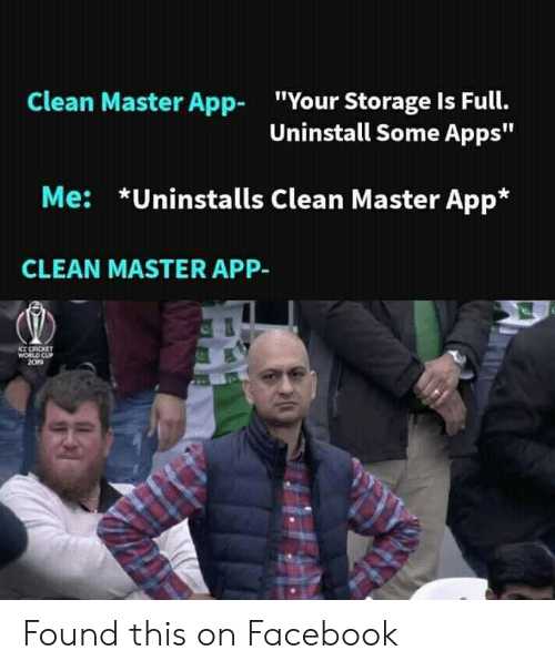 """cricket world cup: Clean Master App-  """"Your Storage Is Full.  Uninstall Some Apps""""  Me: *Uninstalls Clean Master App*  CLEAN MASTER APP-  CC CRICKET  WORLD CUP  2019 Found this on Facebook"""