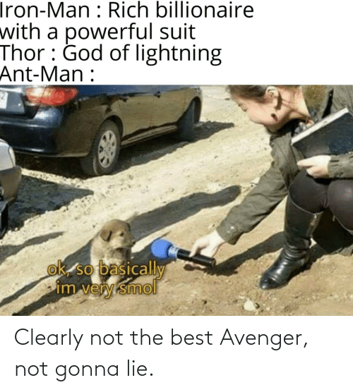 lie: Clearly not the best Avenger, not gonna lie.