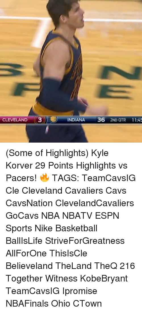 Cleveland Cavaliers, Memes, and Kyle Korver: CLEVELAND  3  INDIANA  36  2ND QTR 11:45 (Some of Highlights) Kyle Korver 29 Points Highlights vs Pacers! 🔥 TAGS: TeamCavsIG Cle Cleveland Cavaliers Cavs CavsNation ClevelandCavaliers GoCavs NBA NBATV ESPN Sports Nike Basketball BallIsLife StriveForGreatness AllForOne ThisIsCle Believeland TheLand TheQ 216 Together Witness KobeBryant TeamCavsIG Ipromise NBAFinals Ohio CTown