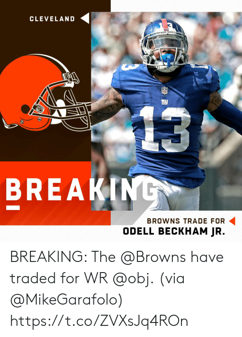Memes, Odell Beckham Jr., and Break: CLEVELAND  BREAK  BROWNS TRADE FOR  ODELL BECKHAM JR. BREAKING: The @Browns have traded for WR @obj.  (via @MikeGarafolo) https://t.co/ZVXsJq4ROn