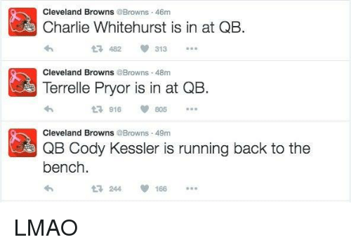Cleveland Brown: Cleveland Browns  @Browns 46m  Charlie Whitehurst is in at QB.  313  482  Cleveland Browns  @Browns 48m  Terrelle Pryor is in at QB.  t 916  Cleveland Browns @Browns 49m  QB Cody Kessler is running back to the  bench  t 244 166 LMAO