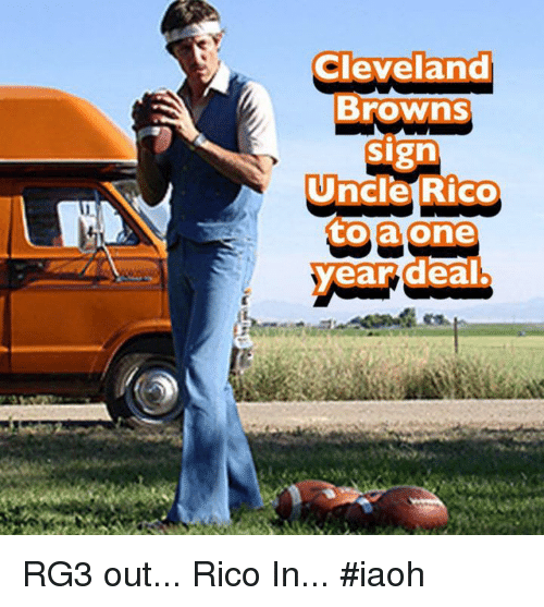 Cleveland Brown: Cleveland  Browns  sign  Uncle Rico  to a one  year deal. RG3 out... Rico In... #iaoh