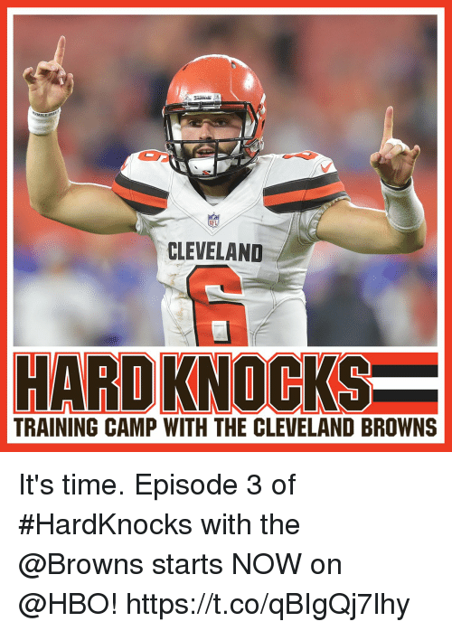 cleveland browns: CLEVELAND  HARD KNOCKS  TRAINING CAMP WITH THE CLEVELAND BROWNS It's time.   Episode 3 of #HardKnocks with the @Browns starts NOW on @HBO! https://t.co/qBIgQj7lhy
